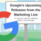 Google's Upcoming Releases from the Marketing Live